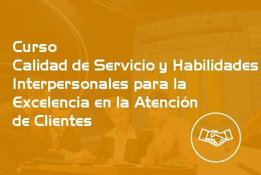 Calidad de Servicio y Habilidades Interpersonales para la Excelencia en la Atención de Clientes