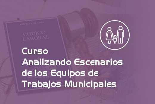 Analizando Escenarios de los Equipos de Trabajos Municipales