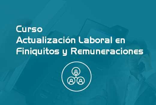 Actualización Laboral en Finiquitos y Remuneraciones