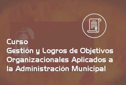 Gestión y Logros de Objetivos Organizacionales Aplicados a la Administración Municipal