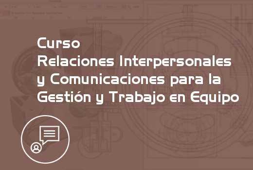 Relaciones Interpersonales y Comunicaciones para la Gestión y Trabajo en Equipo