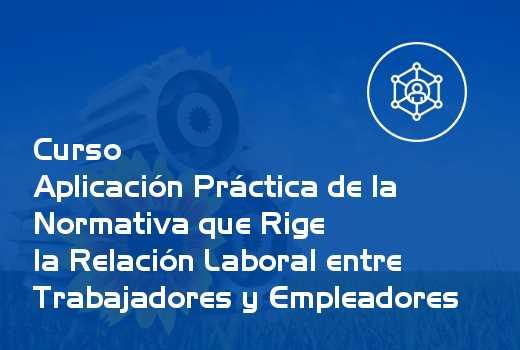 Aplicación Práctica de la Normativa que Rige la Relación Laboral entre Trabajadores y Empleadores
